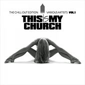 This Is My Church, Vol. 1 (The Chill out Edition) von Various Artists