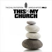 This Is My Church, Vol. 2 (The Chill out Edition) by Various Artists