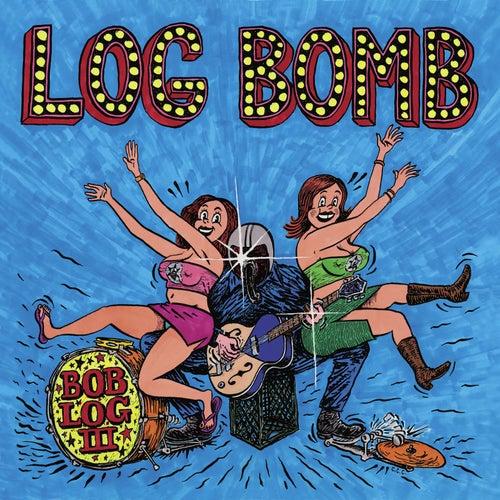 Play & Download Log Bomb by Bob Log III | Napster