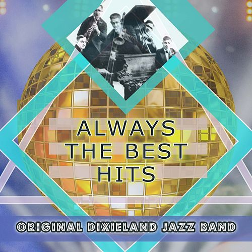 Play & Download Always The Best Hits by Original Dixieland Jazz Band | Napster