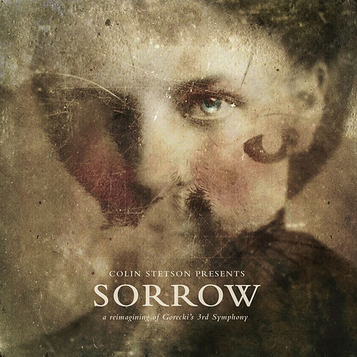 Play & Download SORROW - a reimagining of Gorecki's 3rd Symphony by Colin Stetson | Napster