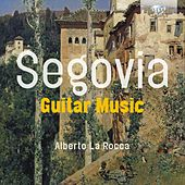 Segovia: Guitar Music by Alberto la Rocca
