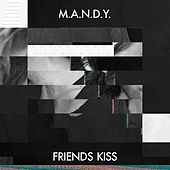 Play & Download Friends Kiss by M.A.N.D.Y. | Napster