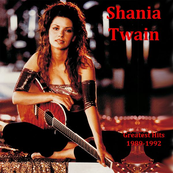 Greatest Hits 1989 1992 By Shania Twain