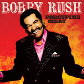 Play & Download Porcupine Meat by Bobby Rush | Napster
