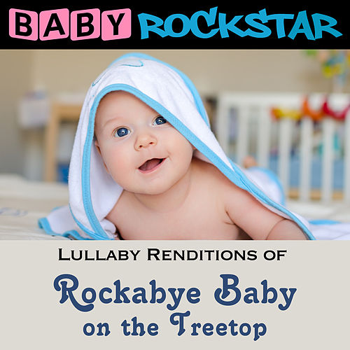 Rockabye Baby on the Treetop - Single by Baby Rockstar