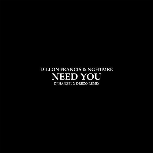 Play & Download Need You (DJ Hanzel & Drezo Remix) by Dillon Francis | Napster