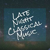 Late Night Classical Music by Various Artists