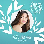 Till I Met You by Kyla