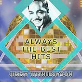 Always The Best Hits by Jimmy Witherspoon