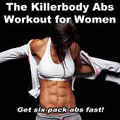 The Killerbody Abs Workout for Women - Get Six Pack Abs in Weeks (128-140 Bpm) & DJ Mix (The Best Music for Aerobics, Pumpin' Cardio Power, Plyo, Exercise, Steps, Barré, Routine, Curves, Sculpting, Abs, Butt, Lean, Twerk, Slim Down Fitness Workout) by Various Artists