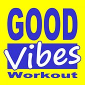Good Vibes Workout (132 Bpm) & DJ Mix (The Best Music for Aerobics, Pumpin' Cardio Power, Plyo, Exercise, Steps, Barré, Routine, Curves, Sculpting, Abs, Butt, Lean, Twerk, Slim Down Fitness Workout) by Various Artists