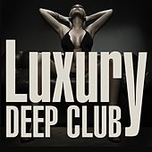 Play & Download Luxury Deep Club by Various Artists | Napster