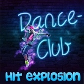 Play & Download Hit Explosion: Dance Club by Various Artists | Napster