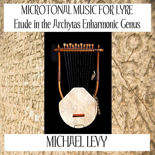 Play & Download Microtonal Music for Lyre (Etude in the Archytas Enharmonic Genus) by Michael Levy | Napster
