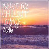 Best Of Chill Out Lounge 2016 by Various Artists