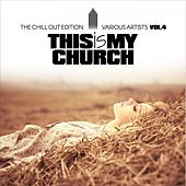 This Is My Church, Vol. 4 (The Chill out Edition) by Various Artists