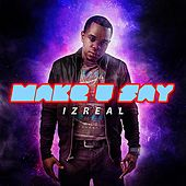 Make U Say by Iz-Real