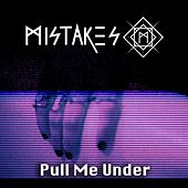 Play & Download Pull Me Under by The Mistakes | Napster
