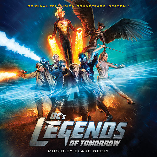 DC's Legends of Tomorrow: Original Television Soundtrack  Season 1 by Blake Neely