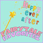 Play & Download Fairytale Favorites: Happy Ever After… by Various Artists | Napster