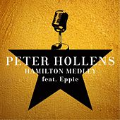 Play & Download Hamilton Medley (feat. Eppic) by Peter Hollens | Napster