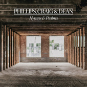 Hymns & Psalms by Phillips, Craig & Dean
