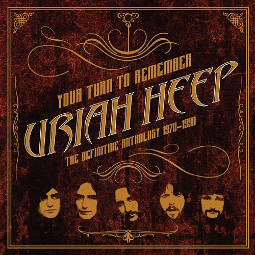 Your Turn to Remember: The Definitive Anthology 1970 - 1990 by Uriah Heep