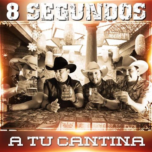 A Tu Cantina by 8 Segundos