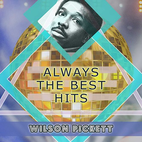 Always The Best Hits by Wilson Pickett