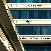 This Feelin' by I Don't Believe in Music