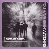 Play & Download You Have Been Watching by Mother Earth | Napster