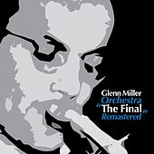 The Final (Remastered) by The Glenn Miller Orchestra