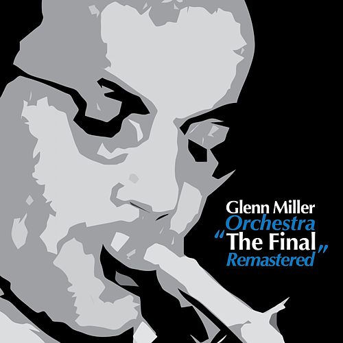 Play & Download The Final (Remastered) by The Glenn Miller Orchestra | Napster