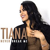 Play & Download Never Break Me - Single by Tiana | Napster