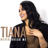 Never Break Me - Single by Tiana