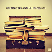Play & Download No Hard Feelings (Deluxe) by New Street Adventure | Napster