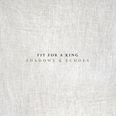 Shadows & Echoes by Fit For A King