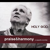 Play & Download Holy God: Praise & Harmony (A Cappella Worship) by Keith Lancaster | Napster