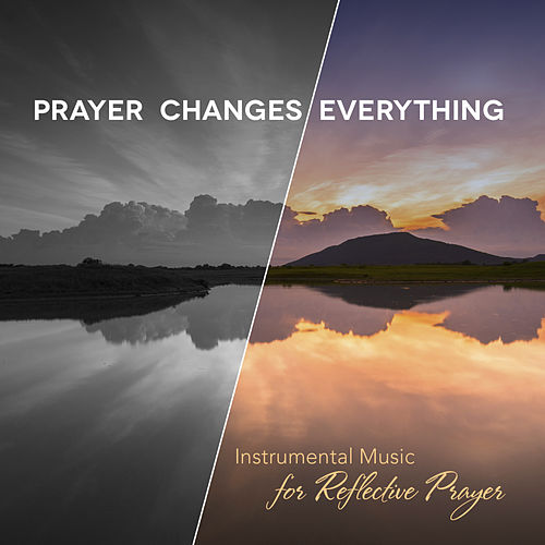 Play & Download Prayer Changes Everything by Phillip Keveren | Napster
