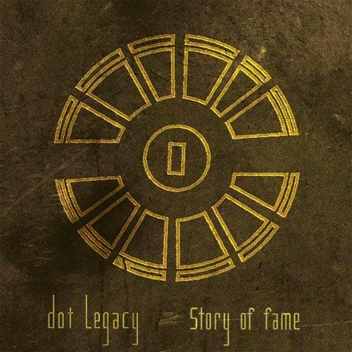 Story of Fame de Dot Legacy