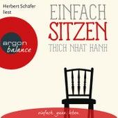 Play & Download Einfach sitzen (Ungekürzte Lesung) by Thich Nhat Hanh | Napster