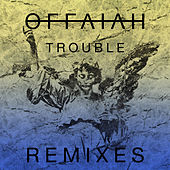 Trouble (Remixes Pt. 1) by Offaiah