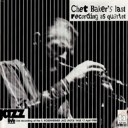 Live In Rosenheim - Chet Baker's Last Recording As Quartet 1988 by Chet Baker
