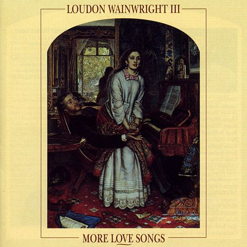 Play & Download More Love Songs by Loudon Wainwright III | Napster