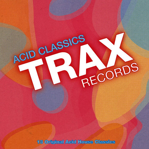 Play & Download Trax Records: Acid Classics by Various Artists | Napster