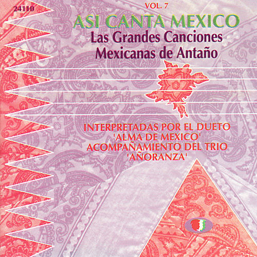 Play & Download Asi Canta Mexico Vol. 7 - Las Grandes Canciones Mexicanas de Antaño by Alma de Mexico | Napster
