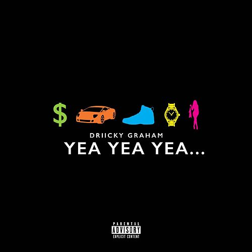 Yea Yea Yea by Driicky Graham