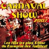 Play & Download Carnaval Show 2007 (Les hits les plus show du carnaval des Antilles!) by Various Artists | Napster
