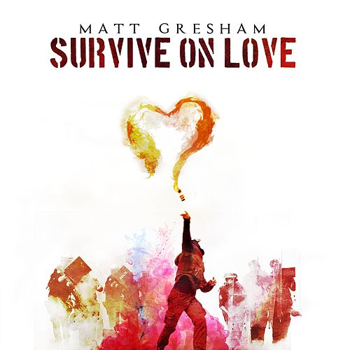 Survive on Love by Matt Gresham
